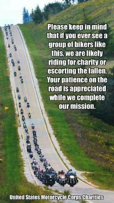 Please Keep in Mind That if You Ever See a Group of Bikers Like This We Are Likely Riding for Charity or Escorting the Fallen Your Patience on the Road Is Appreciated While We Complete Our Mission United States Motorcycle Corps Charities Biker Quotes, Motorcycle Quotes, Motorcycle Art, Harley Bikes, Harley Davidson Motorcycles, Triumph Motorcycles, Custom Motorcycles, Indian Motorcycles, Easy Rider