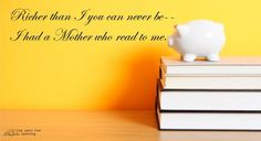 Richer than I you can never be -- I had a Mother who read to me. (Strickland Gillian) | Line upon Line Learning blog
