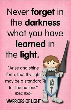 Never Forget in the darkness what you have learned in the light.