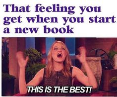 But despite everything, you still get an overwhelming feeling of joy every time you crack open a new book: