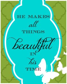 FREE PRINTABLE - HE MAKES ALL THINGS BEAUTIFUL IN HIS TIME