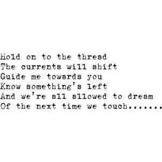 """Oceans - Pearl Jam. The lyrics  """"Hold on to the thread, the currents will shift"""" has saved me so many times."""
