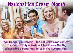 National Ice Cream Month is celebrated each year in July in the United States. President Ronald Reagan designated July 1984 as National Ice Cream Month