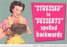 Stressed is desserts spelled backwards!