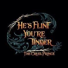 He's flint, you're tinder.-The Cruel Prince After all that love for my first The Cruel Prince design, I'm feeling the pressure to up my game. I just hope you guys like this one too. Ya Book Quotes, Favorite Book Quotes, Truth Quotes, Holly Black Books, Queen Of Nothing, Prince Quotes, Fanart, Young Adult Fiction, Book Wall