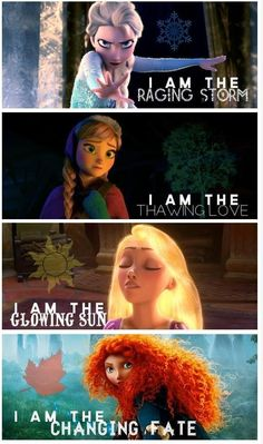 Elsa - I am the Raging Storm. Anna - I am the Thawing Love. Rapunzel - I am the Glowing Sun. Merida - I am the Changing Fate. <3 //I really love this..