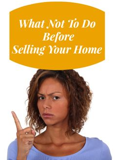 5 Things You Shouldn't Do Before Selling Your Home! http://www.ferrispropertygroup.com/what-not-to-do-before-selling-your-house/ #realestate