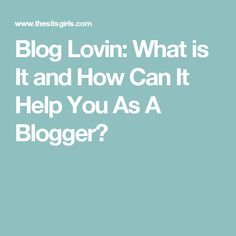 Blog Lovin: What is It and How Can It Help You As A Blogger?