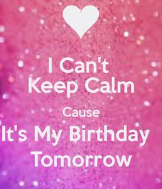 I can't keep calm it's my birthday tomorrow - Google Search
