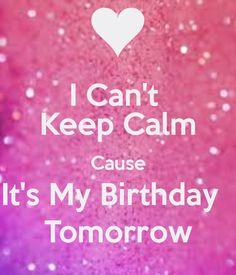 I can't keep calm it's my birthday tomorrow - Google Search