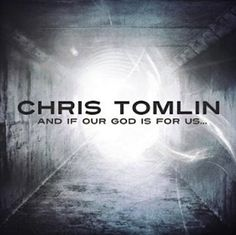 Chris Tomlin: And If Our God Is For Us! this album changed my life!