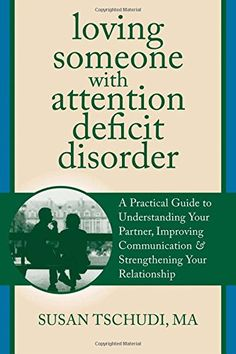 Loving Someone With Attention Deficit Disorder: A Practical Guide to Understanding Your Partner, Improving Your Communication, and Strengthening Your ... (The New Harbinger Loving Someone Series) by Susan Tschudi @ www.MyNDTALK.org - archived under 'Thoughtful Thursdays'