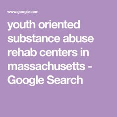 youth oriented substance abuse rehab centers in massachusetts - Google Search