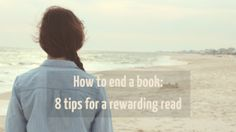 How to end a book: 8 tips for a rewarding read