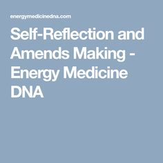Self-Reflection and Amends Making - Energy Medicine DNA