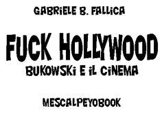 """Nuovo libro su Charles Bukowski.  """"Fuck Hollywood - Bukowski e il cinema"""". Prenota la tua copia fino al 5 giugno 2017."""