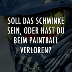 Shall the make-up be, or have you lost in paintball? Now look at some funny sayings with pictures. You can easily share the funny sayings with your friends. Funny Quotes, Funny Memes, Jokes, Humor Quotes, Word Pictures, Funny Pictures, Paintball, Funny Pins, Some Words