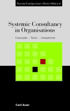 Systemic consultancy in organisations : concepts, tools, innovations / Roswita Königswieser, Martin Hillebrand ; in cooperation with Johann Ortner ; translated from the German by Angela Dickinson
