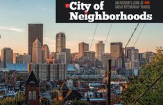 90 Pittsburgh Neighborhoods and What We Love About Them - City Guide - August 2013