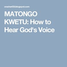 MATONGO KWETU: How to Hear God's Voice
