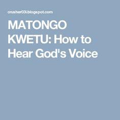 MATONGO KWETU: How to Hear God's Voice