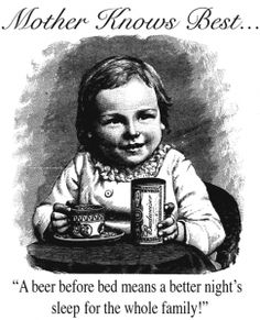 Great advice, give the kids a few  beers before bed to knock them out, so we can all get a bit of sleep. Must be great fun raising alcoholics, and getting them out the door for school in the morning all hungover.