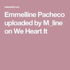Emmelline Pacheco uploaded by M_line on We Heart It