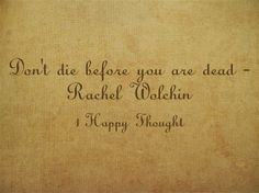 Don't die before you are dead – Rachel Wolchin