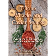 T-Bone Whacks and Caviar Snacks : Cooking with Two Texans in Siberia and the Russian Far East Little Cabin, Texans, Soup And Salad, Caviar, How To Memorize Things, Snacks, Eat, Cooking, Recipes