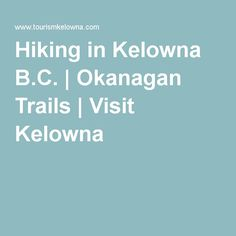 Hiking in Kelowna B.C. | Okanagan Trails | Visit Kelowna Hiking Spots, Hiking Trails, Best Hikes, Walking In Nature, Outdoor Recreation, Future Travel, Vernon, Bliss, Travel Destinations