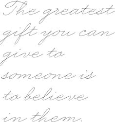 greatest gift is to believe in someone