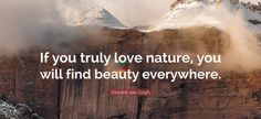 #VincentvanGogh #If #you #truly #love #nature #you #will #find #beauty #everywhere #texcomsworldwide