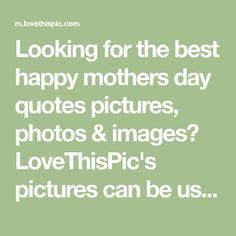 Looking for the best happy mothers day quotes pictures, photos & images?  LoveThisPic's pictures can be used on Facebook, Tumblr, Pinterest, Twitter and other websites. Happy Mothers Day Pictures, Happy Mother Day Quotes, Facebook Image, For Facebook, Beautiful Good Night Images, Tumblr Image, Daughter Quotes, Sad Quotes, Picture Quotes