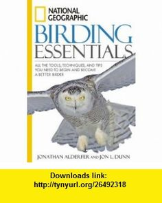 National Geographic Birding Essentials (9781426201356) Jonathan Alderfer, Jon L. Dunn , ISBN-10: 1426201354  , ISBN-13: 978-1426201356 ,  , tutorials , pdf , ebook , torrent , downloads , rapidshare , filesonic , hotfile , megaupload , fileserve