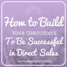 How to Build Your Confidence To Be Successful in Direct Sales