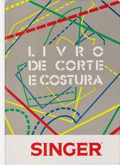 Album Archive - Livro Corte e Costura Singer Sewing Hacks, Sewing Tutorials, Sewing Projects, Sewing Tips, Sewing Class, Love Sewing, Sewing Patterns Free, Clothing Patterns, Barbie Patterns
