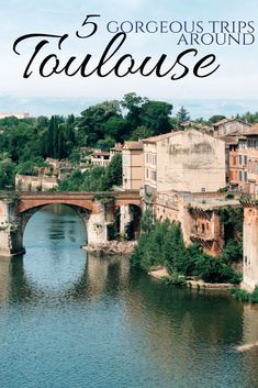 5 gorgeous trips from Toulouse, France