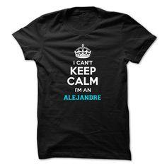 (Tshirt Popular) I cant keep calm Im an ALEJANDRE Free Ship Hoodies, Tee Shirts