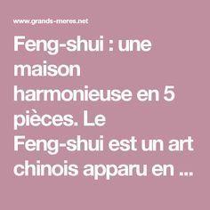 Feng-shui : une maison harmonieuse en 5 pièces. Le Feng-shui est un art chinois apparu en Chine il y a 3.000 ans. Le principe : la nature se définit par trois éléments, le vent (Feng), l'eau (Shui) et l'énergie (Qi). Ces trois entités opposées doivent être équilibrées pour vivre en parfaite harmonie/cohésion, et notamment dans sa maison ou son appartement. Petit tour des règles de base pour une habitation dans l'esprit Feng-shui :