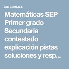 Matemáticas SEP Primer grado Secundaria contestado explicación pistas soluciones y respuestas