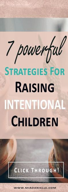7 powerful strategies for raising intentional children! #intentionalparenting #intentionalliving #parenting