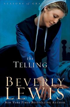 Beverly Lewis - The Telling / https://www.goodreads.com/book/show/6605688-the-telling?ac=1&from_search=true