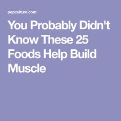 You Probably Didn't Know These 25 Foods Help Build Muscle