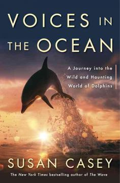 """""""Voices In The Ocean"""" by Susan Casey ... A portrait of the world of dolphins explores their conflicted history with humans, sharing scientific insights into their intelligence while discussing how they have been used as theme-park attractions, military tools, and sporting targets.  Find this book here @ your Library http://hpl.iii.com/record=b1216958~S1"""