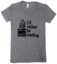 I'd Rather Be Reading T-Shirt - Books Bookworm - Ladies SOFT American Apparel Shirt - Available in sizes S, M, L, XL by friendlyoak on Etsy https://www.etsy.com/listing/199129619/id-rather-be-reading-t-shirt-books