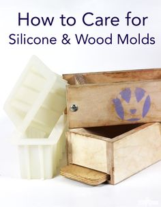 How to Care for Silicone & Wood Soap Molds