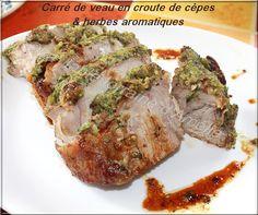 CARRE DE VEAU EN CROUTE DE CÈPES ET HERBES AROMATIQUES   le plaisir de consommer à nouveau du veau que nous avions beaucoup délaissé l...