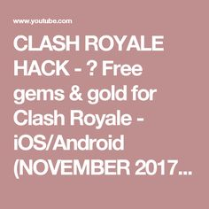 CLASH ROYALE HACK -  Free gems & gold for Clash Royale - iOS/Android (NOVEMBER 2017) - YouTube