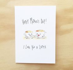 Happy Mother's day I Love You A Latte! Tell the mother in your life how much you love them with this cute hand-drawn card. They will love it a latte. . Get in early this Mother's day and grab this for $5.95 with FREE shipping Australia wide. from welldrawn.com.au