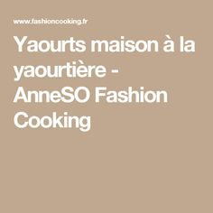 Yaourts maison à la yaourtière - AnneSO Fashion Cooking